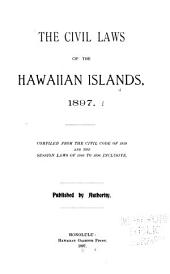 The Civil Laws of the Hawaiian Islands, 1897: Compiled from the Civil Code of 1859 and the Session Laws of 1860 to 1896 Inclusive : Published by Authority