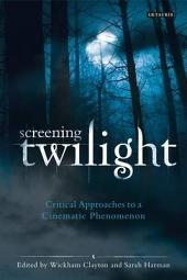 Screening Twilight: Critical Approaches to a Cinematic Phenomenon