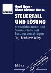 Steuerfall und Lösung: Steuerklausuren und Seminarfälle mit Lösungsvorschlägen, Ausgabe 10