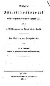 Basel's Inquisitionsproceß während seiner politischen Wehen 1831 auf ein die Volksbewegungen der Schweiz leitendes Comite: Ein Beitrag zur Zeitgeschichte
