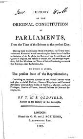 History of the Original Constitution of Parliaments: From the Time of the Britons to the Present Day ...