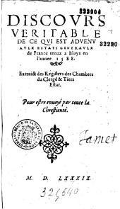 Discours veritable de ce qui est advenu aulx [sic] Estats Generaulx de France tenuz a Bloys en l' annee 1588. Extraict des Registres des Chambres du Clergé et Tiers Estat. Pour estre enuoyé par toute la Chrestienté