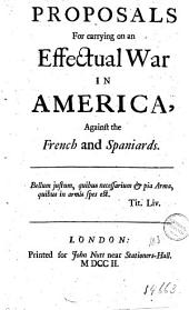 Proposals for Carrying on an Effectual War in America, Against the French and Spaniards