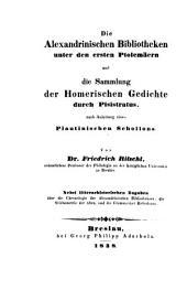 Die alexandrianischen Bibliotheken unter den ersten Ptolemäern und die Sammlung der Homerischen Gedichte durch Pisitratus, nach Anleitung eines Plautinischen Scholions: nebst litterarhistorischen Zugaben über die Chronologie der alexandrinischen Bibliothekare, die Stichometrie der Alten, und die Grammatiker Heliodorus