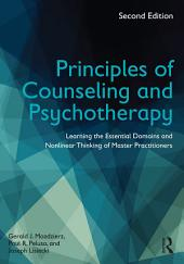 Principles of Counseling and Psychotherapy: Learning the Essential Domains and Nonlinear Thinking of Master Practitioners, Edition 2