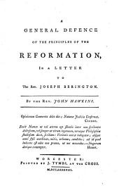 A General Defence of the Principles of the Reformation,: In a Letter to the Rev. Joseph Berington