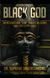Black God: A Brief History of the World's Religions and Their Black Gods