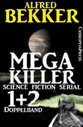 Mega Killer 1 und 2 - Doppelband (Science Fiction Serial): Zwei Folgen Cassiopeiapress Spannung