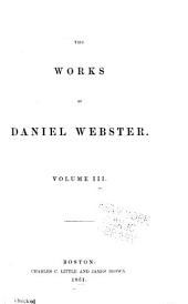 The Works of Daniel Webster ...: Speeches in the convention to amend the constitution of Massachusetts, and speeches in Congress