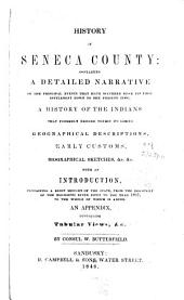 History of Seneca County [Ohio]: Containing a Detailed Narrative of the Principal Events that Have Occurred Since Its First Settlement Down to the Present Time; a History of the Indians that Formerly Resided Within Its Limits; Geographical Descriptions, Early Customs, Biographical Sketches, &c., &c. With an Introd., Containing a Brief History of the State, from the Discovery of the Mississippi River Down to the Year 1817, to the Whole of which is Added an Appendix, Containing Tabular Views, &c