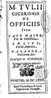 M. Tulli Ciceronis De officiis. Item Cato maior, vel de senectute. Laelius, vel de amicitia. Paradoxa stoicorum sex. Somnium Scipionis. Correctissima editio