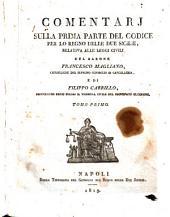 Comentarj sulla prima parte del codice per lo Regno delle Due Sicilie, relativa alle leggi civili del barone Francesco Magliano ... e di Filippo Carrillo ... Tomo primo -sesto: 1
