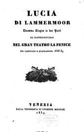 Lucia di Lammermoor: dramma tragico in due parti : da rappresentarsi nel Gran Teatro La Fenice nel carnovale e quadragesima 1838 - 39
