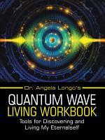 Dr  Angela Longo   s Quantum Wave Living Workbook PDF