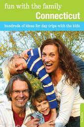 Fun with the Family Connecticut: Hundreds of Ideas for Day Trips with the Kids, Edition 8