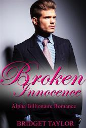 Broken Innocence: Alpha Billionaire Romance Series |: Book 1