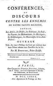 Conférences, ou Discours contre les ennemis de Notre Sainte Religion, savoir ...