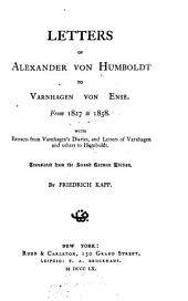 Letters of Alexander Von Humboldt to Varnhagen Von Ense: From 1827 to 1858. With Extracts from Varnhagen's Diaries, and Letters of Varnhagen and Others to Humboldt