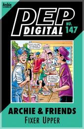 Pep Digital Vol. 147: Archie & Friends: Fixer-Upper