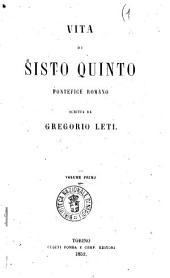 Vita di Sisto Quinto pontefice romano scritta da Gregorio Leti: 1/ Gregorio Leti, Volume 1