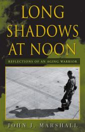 Long Shadows at Noon: Reflections of an Aging Warrior
