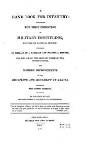 A Hand Book for Infantry: Containing the First Principles of Military Discipline, Founded on Rational Method ... for the Use of the Military Force of the United States ...
