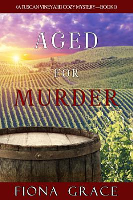 Aged for Murder  A Tuscan Vineyard Cozy Mystery   Book 1