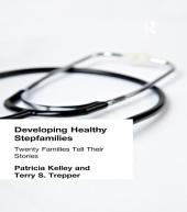Developing Healthy Stepfamilies: Twenty Families Tell Their Stories