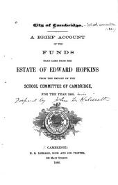 A Brief Account of the Funds that Came from the Estate of Edward Hopkins from the Report of the School Committee of Cambridge, for the Year 1885