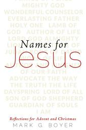 Names for Jesus: Reflections for Advent and Christmas