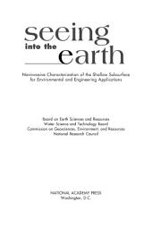 Seeing into the Earth: Noninvasive Characterization of the Shallow Subsurface for Environmental and Engineering Applications