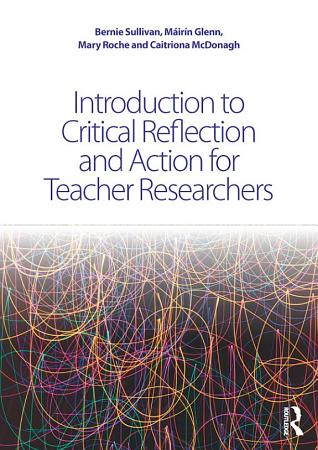 Introduction to Critical Reflection and Action for Teacher Researchers PDF
