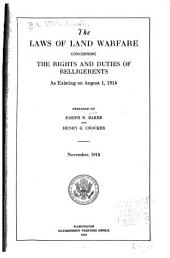 The Laws of Land Warfare: Concerning the Rights and Duties of Belligerents as Existing on August 1, 1914