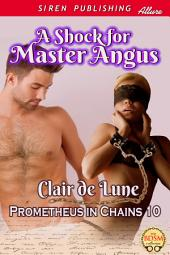 A Shock for Master Angus [Prometheus in Chains 10] (Siren Publishing Allure)