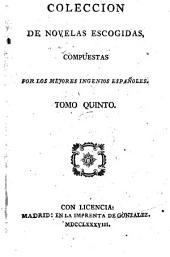 Coleccion de novelas escogidas, compuestas por los mejores ingenios Espanoles: Volume 5