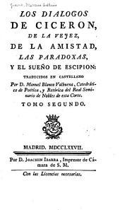Los Oficios de Ciceron: con los dialogos De la vejez, De la amistad, las Paradoxas y el Sueño de Escipion