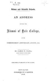 Science and scientific schools: An address before the alumni of Yale College, at the commencement anniversary, August, 1856