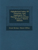 Alphabetical Index of Patentees and Applicants for Patents of Invention       Primary Source Edition PDF
