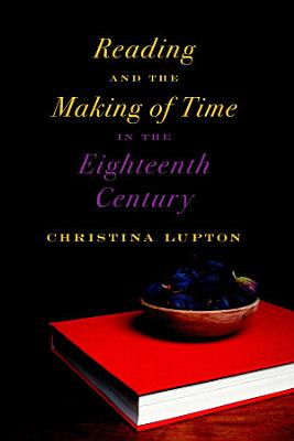Reading and the Making of Time in the Eighteenth Century PDF