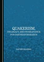 Quakerism  Its Legacy  and Its Relevance for Gandhian Research PDF