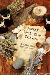 Magickal Amulets and Talisman: Magick Class Lecture Notes