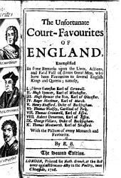 The Unfortunate Court-favourites of England, exemplified in some remarks upon the lives actions and fatal fall of divers great men, who have been favourites to several English kings and queens ... By R. B. i.e. Nathaniel Crouch