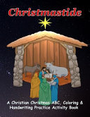 Christmastide: A Christian Christmas Abc, Coloring & Handwriting Practice Activity Book