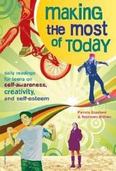 Making the Most of Today: Daily Readings for Teens on Self-Awareness, Creativity, and Self-Esteem