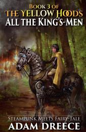 All the King's-Men (The Yellow Hoods, #3): Steampunk meets Fairy Tale