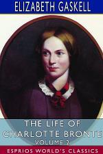The Life of Charlotte Bronte Ð Volume 2 (Esprios Classics)