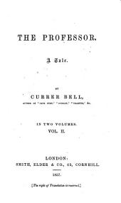 The Professor: A Tale, of Currer Bell [pseud.] ...