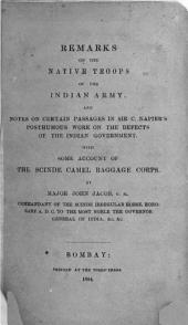 Remarks on the native troops of the Indian Army, and notes on certain passages in Sir C. Napier's posthumous work on the defects of the Indian Government. With some account of the Scinde Camel Baggage Corps