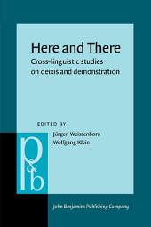 Here and There: Cross-linguistic Studies on Deixis and Demonstration