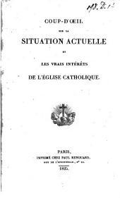 Coup-d'oeil sur la situation actuelle et les vrais intérêts de l'église catholique